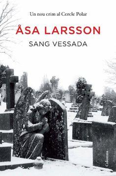 """"""" SANG VESSADA """". Åsa Larsson. En un petit poble de Suècia apareix una rectora assessinada. Dos agents del poble i una advocada de Estocolm tindran que buscar el culpable. Entretinguda"""