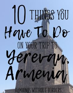 Planning a trip to Yerevan, Armenia?? Here's a starter list of great things to do INSIDE the city to fully experience this wonderful culture!!