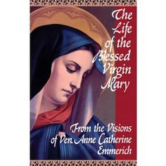 The Life of the Blessed Virgin Mary by Anne Catherine Emmerich, $18.95.