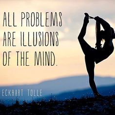All problems are illusions of the mind. ╰★╮