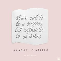 """Strive not to be a success, but rather to be of value."" — Albert Einstein#ITWiseWords"