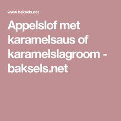 Appelslof met karamelsaus of karamelslagroom - baksels.net