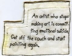 An artist who stops making art is committing emotional suicide.  Get off the couch and start painting again.