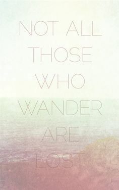 Tolkien. Words for the perpetual wanderer.