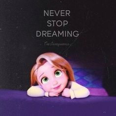 Never Stop Dreaming✨ #disney #tangled #quotes