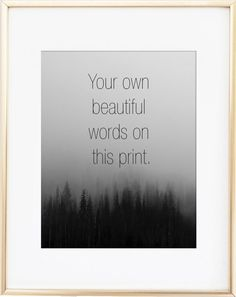 Words can change our lives, so if youve found some good ones, why not infuse your surroundings with their wisdom? Would you like it framed in a gold or silver frame? Click on this link to purchase: https://www.etsy.com/listing/276881236/8x10-gold-frame-11x14-gold-frame-thin  -----------------------------------------------  Choose from four sizes: 5 x 7 8 x 10 11 x 14 13 x 19  See the fifth photo for a selection of five fantastic fonts you can choose from! ------------...