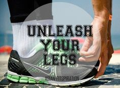 Unleash Your Legs! http://www.ilikerunning.com #running #quotes