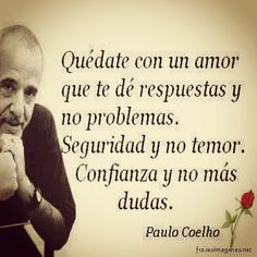 The Nicest Pictures: Paulo Coelho Favorite Quotes, Best Quotes, Love Quotes, Inspirational Quotes, Amor Quotes, Motivational, Quotes En Espanol, More Than Words, Spanish Quotes