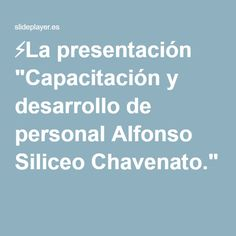 """⚡La presentación """"Capacitación y desarrollo de personal Alfonso Siliceo Chavenato."""""""