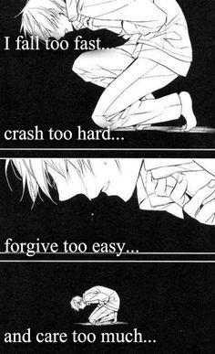 Je tombe trop vite, me fait trop mal, pardonne trop facilement et me soigne trop.
