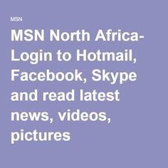 MSN North Africa- Login to Hotmail, Facebook, Skype and read latest news, videos, pictures