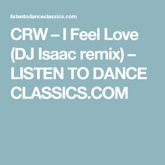 CRW – I Feel Love (DJ Isaac remix) – LISTEN TO DANCE CLASSICS.COM