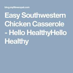Easy Southwestern Chicken Casserole - Hello HealthyHello Healthy