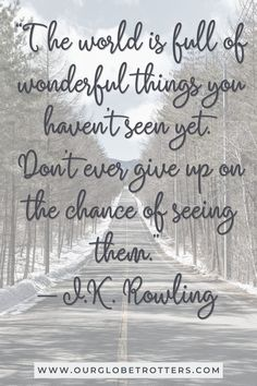 """""""The world is full of wonderful things you haven't seen yet. Don't eve give up on the chance of seeing them"""" Best Road Trip Quotes to inspire you to travel this year 