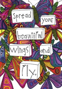 Spread Your Beautiful Wings and Fly...