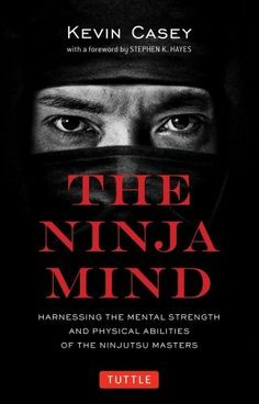 The Ninja Mind: Harnessing the Mental Strength and Physical Abilities of the Ninjutsu Masters by Kevin Keitoshi Casey, http://www.amazon.com/dp/4805312734/ref=cm_sw_r_pi_dp_q348rb1A9Q3JH