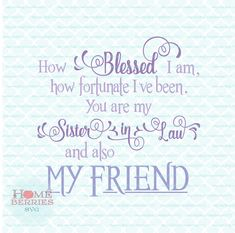 How Blessed I Am How Fortunate I've Been You Are My Sister-in-Law And Also My Friend Quote svg dxf e law quotes Birthday Messages For Sister, Sister In Law Birthday, Message For Sister, Brother Birthday Quotes, Birthday Qoutes, Birthday Prayer, Husband Birthday, Sister In Law Quotes, My Friend Quotes