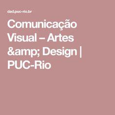 Comunicação Visual – Artes & Design | PUC-Rio