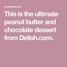 This is the ultimate peanut butter and chocolate dessert from Delish.com.