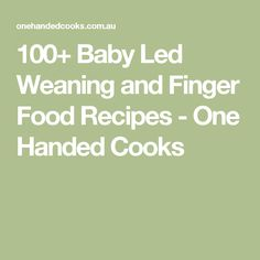 100+ Baby Led Weaning and Finger Food Recipes - One Handed Cooks
