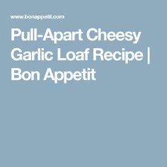 Pull-Apart Cheesy Garlic Loaf Recipe   Bon Appetit