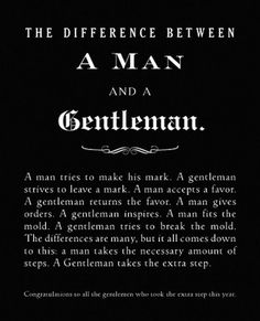 "a Man VS a Gentleman. ""A gentleman takes the extra step"" Great Quotes, Quotes To Live By, Me Quotes, Inspirational Quotes, Real Men Quotes, Motivational, Style Quotes, Crush Quotes, Girl Quotes"