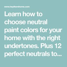 Learn how to choose neutral paint colors for your home with the right undertones. Plus 12 perfect neutrals to get you started.