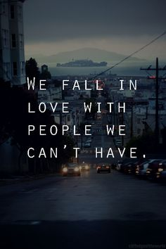We Fall in Love with People we can't have   Quote Forbidden Love