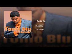 I Gotta Go  New Single by Tonio Blu