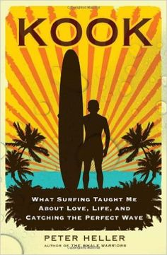 Kook: What Surfing Taught Me About Love, Life, and Catching the Perfect Wave von Peter Heller