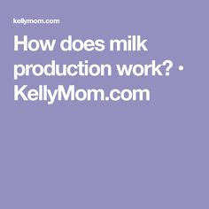 How does milk production work? • KellyMom.com