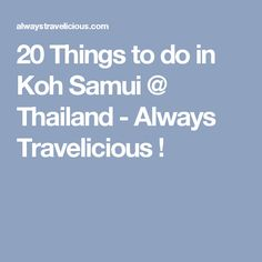 20 Things to do in Koh Samui @ Thailand - Always Travelicious !