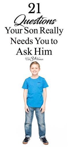 How do you grow closer with your son? How to build a better understanding? Here are 21 questions he really needs you to ask to start the conversation. via @Club31Women