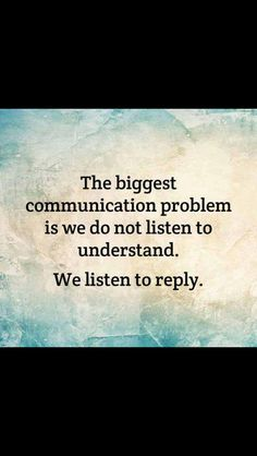 Very true. Open up your ears and shut up