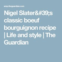 Nigel Slater's classic boeuf bourguignon recipe | Life and style | The Guardian