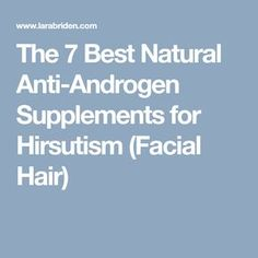 The 7 Best Natural Anti-Androgen Supplements for Hirsutism (Facial Hair)