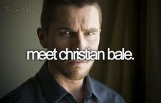 Meet Christian Bale #bucketlist