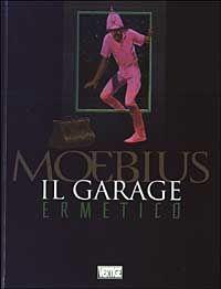 """Il garage ermetico - Jean """"Moebius"""" Giraud"""