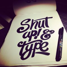 Note to self... Shut up & Type. #lettering