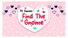 Valentine's Day PE Games - Find The Gnome!