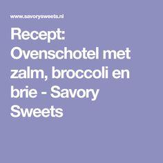Recept: Ovenschotel met zalm, broccoli en brie - Savory Sweets