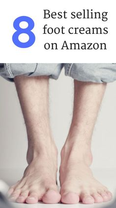 We've found the 8 best selling foot creams on Amazon