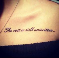Love Tattoo Quotes on Collarbone - The rest is still unwritten...