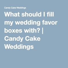 What should I fill my wedding favor boxes with? | Candy Cake Weddings