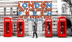 I've been walking about London for the last thirty years and I find something fresh in it every day. London Quotes, City Quotes, Moving To The Uk, Small Planet, Best Of British, Town And Country, Best Cities, London City, City Life