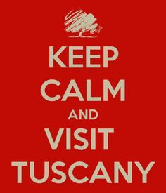 Keep calm and visit Tuscany, you will <3 it!
