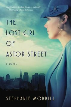 The Lost Girl of Astor Street by Stephanie Morrill – Mafia and Mystery Mingle in Chicago's 'Downton Abbey'