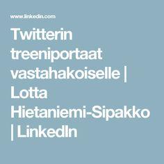 Twitterin treeniportaat vastahakoiselle   Lotta Hietaniemi-Sipakko   LinkedIn