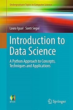 Introduction to data science : a Python approach to concepts, techniques and applications / Laura Igual, Santi Seguí ; with contributions from Jordi Vitrià ... [et al.]