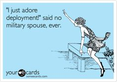 Funny Confession Ecard: 'I just adore deployment!' said no military spouse, ever.